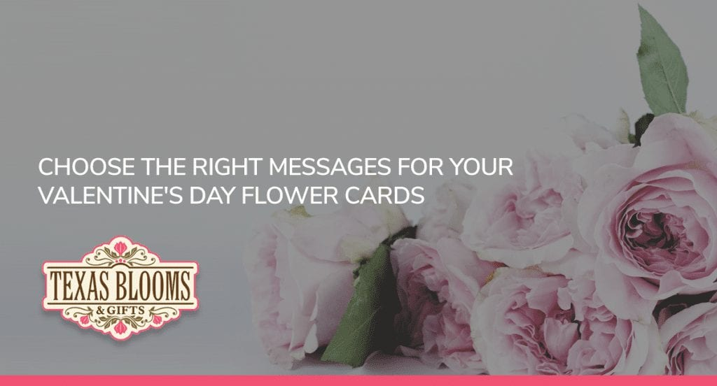 CHOOSE THE RIGHT MESSAGES FOR YOUR VALENTINE'S DAY FLOWER CARDS